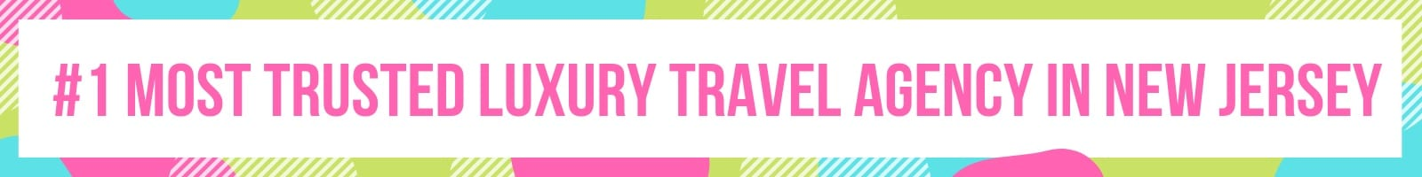 Banner with text - Most Trusted Luxury Travel Agency in New Jersey